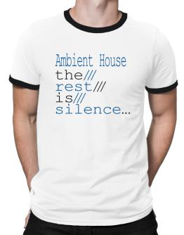 Ambient House The Rest Is Silence... Ringer T-Shirt
