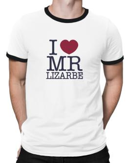 I Love Mr Lizarbe Ringer T-Shirt