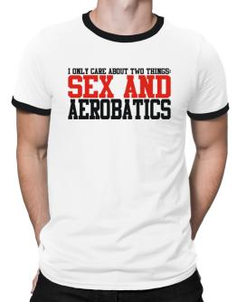 I Only Care About 2 Things : Sex And Aerobatics Ringer T-Shirt