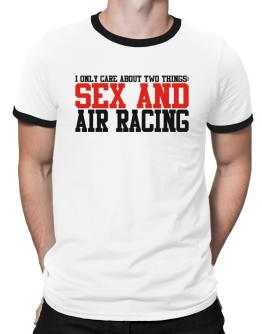I Only Care About 2 Things : Sex And Air Racing Ringer T-Shirt