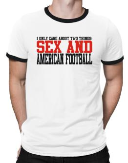 I Only Care About 2 Things : Sex And American Football Ringer T-Shirt
