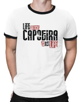 Life Without Capoeira ... Is Not Life ! Ringer T-Shirt