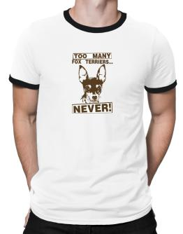 """"""" TOO MANY Fox Terriers ... NEVER """" Ringer T-Shirt"""
