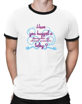 Have You Hugged A Disciples Of Chirst Member Today? Ringer T-Shirt