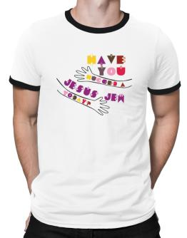 Have You Hugged A Jesus Jew Today? Ringer T-Shirt