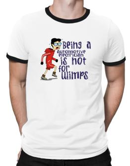 Being An Automotive Electrician Is Not For Wimps Ringer T-Shirt