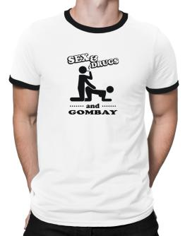 Sex & Drugs And Gombay Ringer T-Shirt