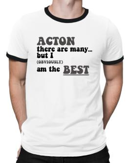 Acton There Are Many... But I (obviously) Am The Best Ringer T-Shirt