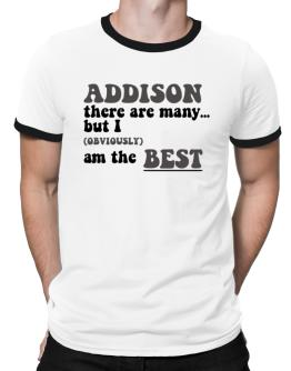 Addison There Are Many... But I (obviously) Am The Best Ringer T-Shirt