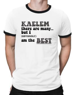 Kaelem There Are Many... But I (obviously) Am The Best Ringer T-Shirt