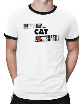 At Least My Cat Loves Me ! Ringer T-Shirt