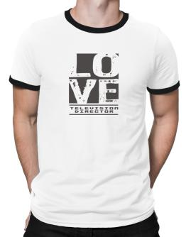 """ LOVE Television Director "" Ringer T-Shirt"