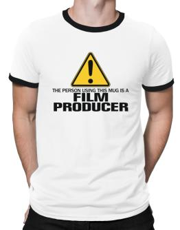 The Person Using This Mug Is A Film Producer Ringer T-Shirt