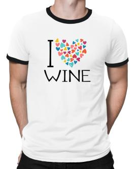 I love Wine colorful hearts Ringer T-Shirt