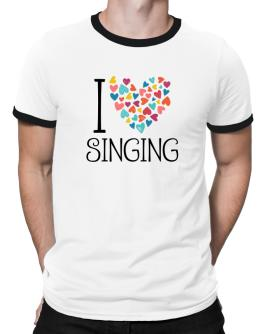 I love Singing colorful hearts Ringer T-Shirt