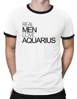 Real men love Aquarius Ringer T-Shirt