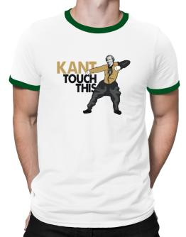 Kant touch this Ringer T-Shirt