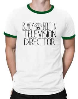 Black belt in Television Director Ringer T-Shirt