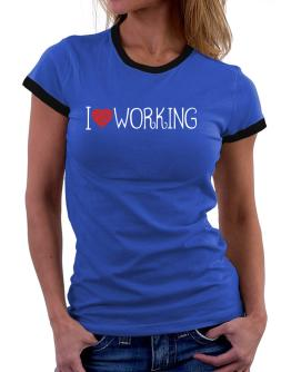 I love Working cool style Women Ringer T-Shirt