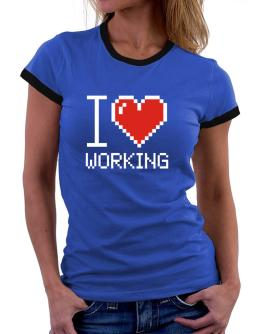 I love Working pixelated Women Ringer T-Shirt