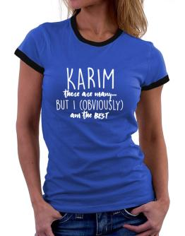 Karim there are many but I am obviously the best Women Ringer T-Shirt