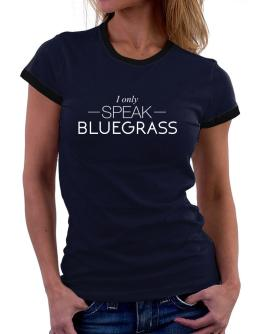I only speak Bluegrass Women Ringer T-Shirt