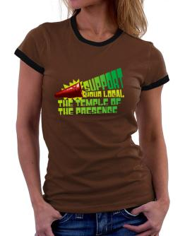 Support Your Local The Temple Of The Presence Women Ringer T-Shirt