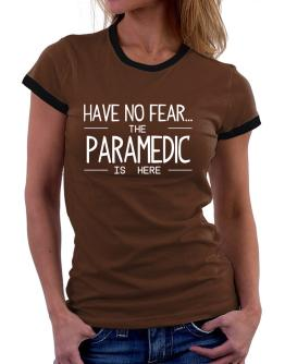 Have no fear the Paramedic is here Women Ringer T-Shirt