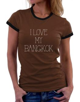 I love my Bangkok Women Ringer T-Shirt