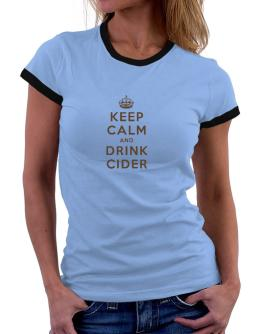 Keep Calm and drink Cider Women Ringer T-Shirt