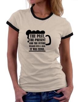 The past, the present, and the future walk into a bar Women Ringer T-Shirt