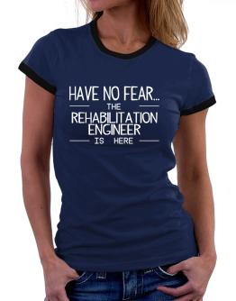 Have no fear the Rehabilitation Engineer is here Women Ringer T-Shirt