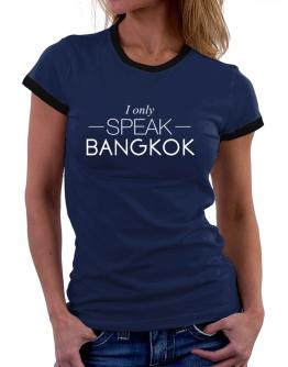 I only speak Bangkok Women Ringer T-Shirt