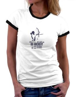 """ Life is simple... eat, sleep and do Archery "" Women Ringer T-Shirt"