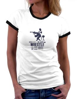 """ Life is simple... eat, sleep and Wrestle "" Women Ringer T-Shirt"