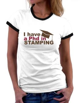 I Have A Phd In Stamping Women Ringer T-Shirt