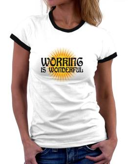 Working Is Wonderful Women Ringer T-Shirt