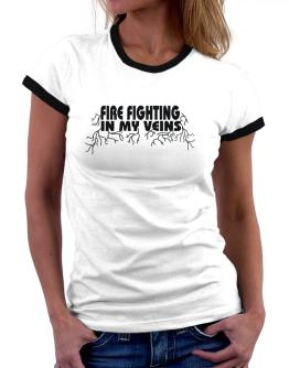 Fire Fighting In My Veins Women Ringer T-Shirt