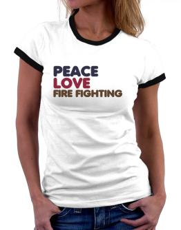 Peace Love Fire Fighting Women Ringer T-Shirt