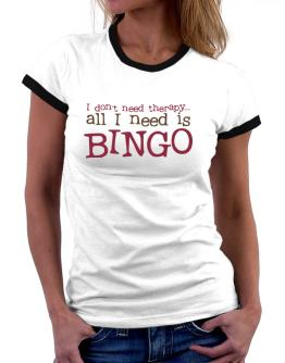 I Don´t Need Theraphy... All I Need Is Bingo Women Ringer T-Shirt