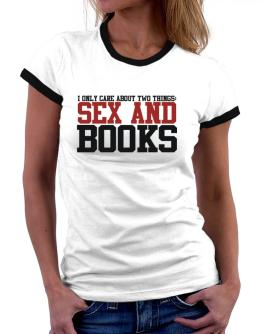 I Only Care About Two Things: Sex And Books Women Ringer T-Shirt