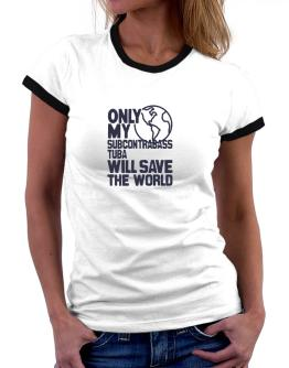 Only My Subcontrabass Tuba Will Save The World Women Ringer T-Shirt