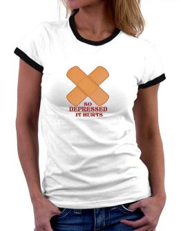 So Depressed It Hurts Women Ringer T-Shirt
