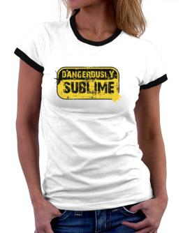 Dangerously Sublime Women Ringer T-Shirt