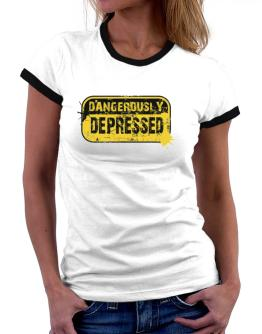 Dangerously Depressed Women Ringer T-Shirt