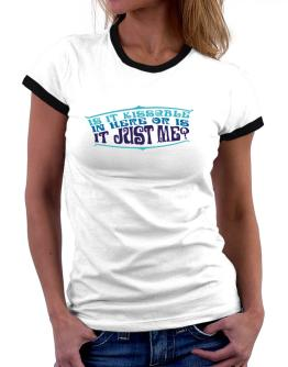 Is It Kissable In Here Or Is It Just Me? Women Ringer T-Shirt