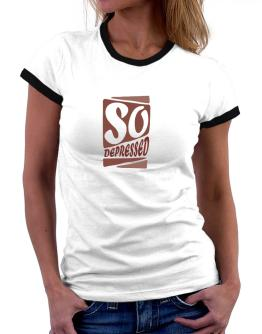 So Depressed Women Ringer T-Shirt