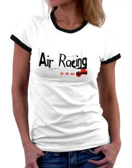 Air Racing Is In My Blood Women Ringer T-Shirt
