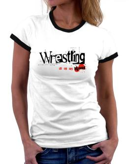 Wrestling Is In My Blood Women Ringer T-Shirt