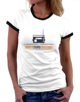To do Amateur Radio Direction Finding or not to do Amateur Radio Direction Finding, what a stupid question!! Women Ringer T-Shirt